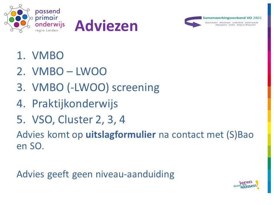 Adviezen 1.VMBO 2.VMBO – LWOO 3.VMBO (-LWOO) screening 4.Praktijkonderwijs 5.VSO, Cluster 2, 3, 4 Advies komt op uitslagformulier na contact met (S)Bao en SO.