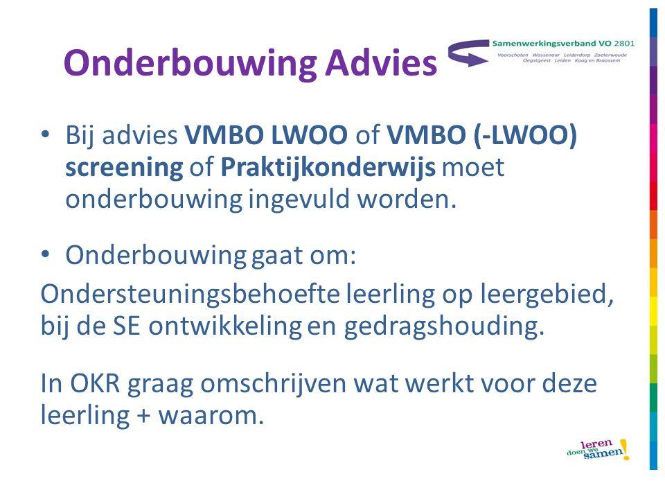 Onderbouwing Advies Bij advies VMBO LWOO of VMBO (-LWOO) screening of Praktijkonderwijs moet onderbouwing ingevuld worden.