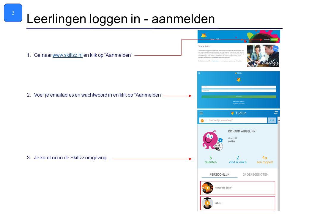 1.Ga naar www.skillzz.nl en klik op Aanmelden www.skillzz.nl 2.Voer je emailadres en wachtwoord in en klik op Aanmelden 3.Je komt nu in de Skillzz omgeving Leerlingen loggen in - aanmelden 3