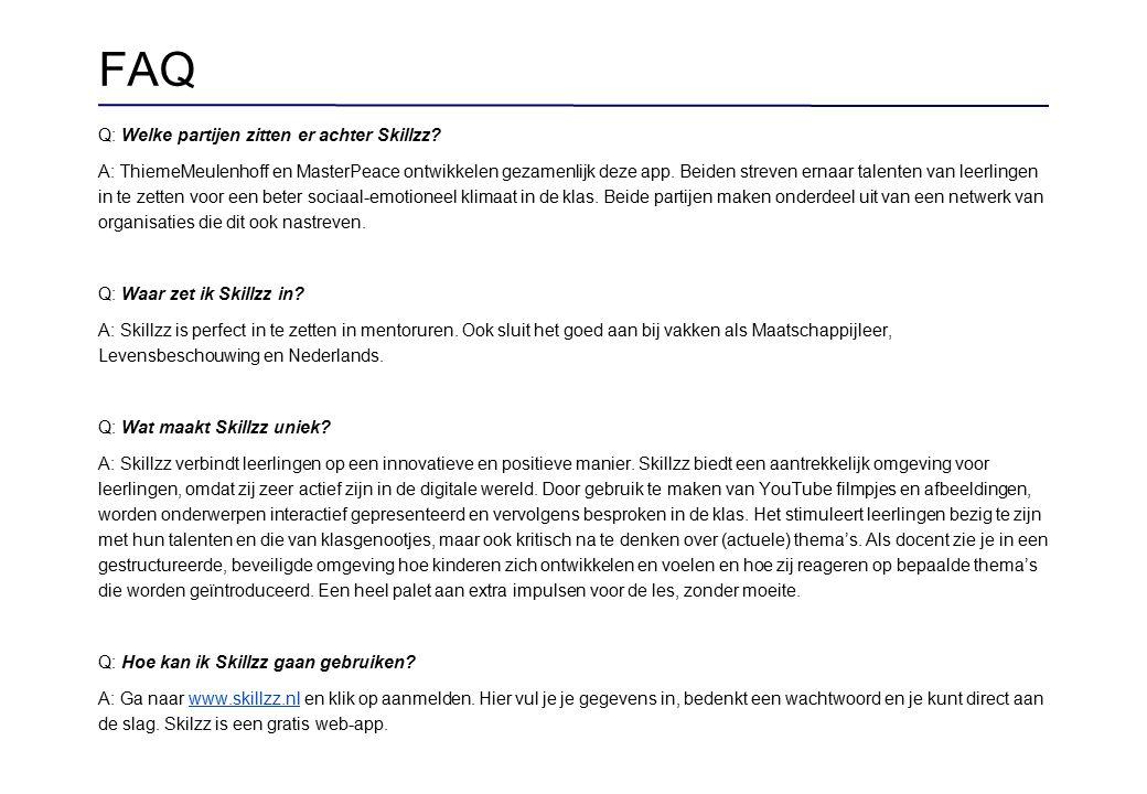 FAQ Q: Welke partijen zitten er achter Skillzz? A: ThiemeMeulenhoff en MasterPeace ontwikkelen gezamenlijk deze app. Beiden streven ernaar talenten va
