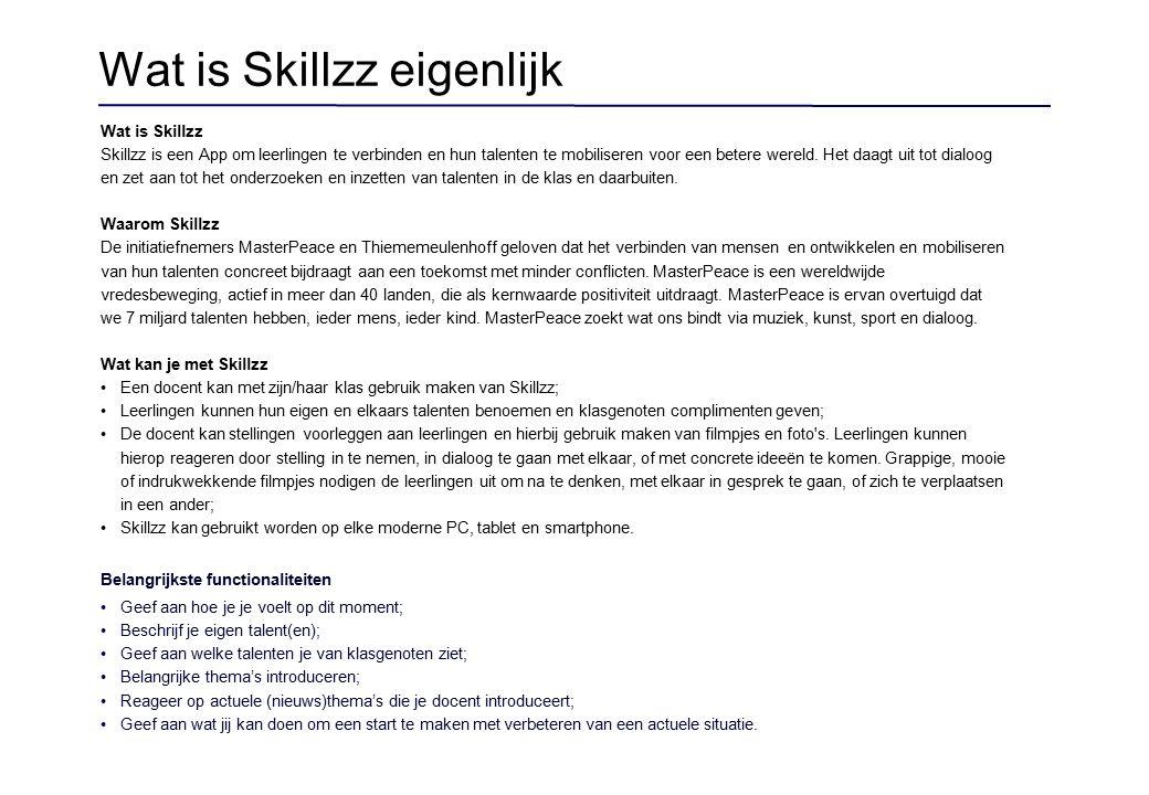 Wat is Skillzz Skillzz is een App om leerlingen te verbinden en hun talenten te mobiliseren voor een betere wereld.