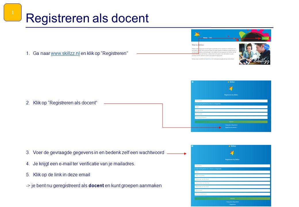 1.Ga naar www.skillzz.nl en klik op Registreren www.skillzz.nl 2.Klik op Registreren als docent 3.Voer de gevraagde gegevens in en bedenk zelf een wachtwoord 4.Je krijgt een e-mail ter verificatie van je mailadres.