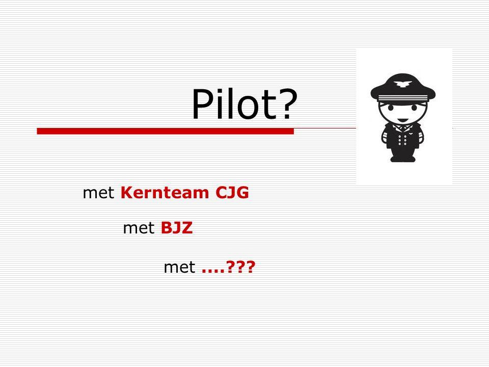 Pilot? met Kernteam CJG met BJZ met....???