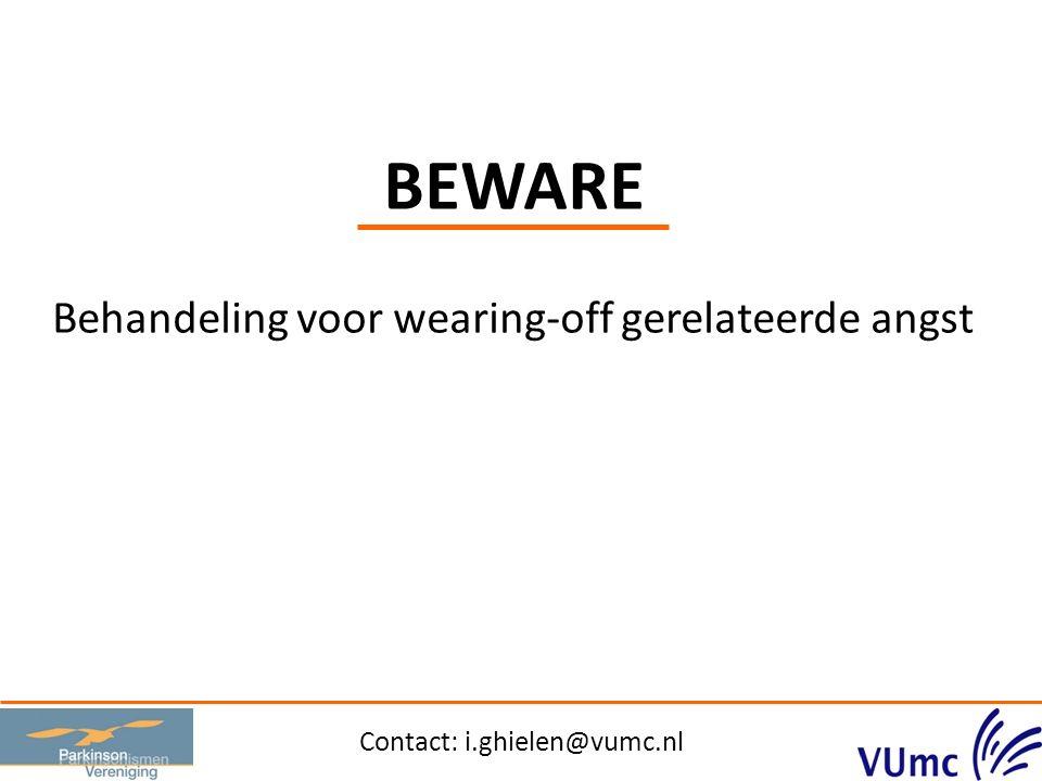 BEWARE Behandeling voor wearing-off gerelateerde angst Contact: i.ghielen@vumc.nl