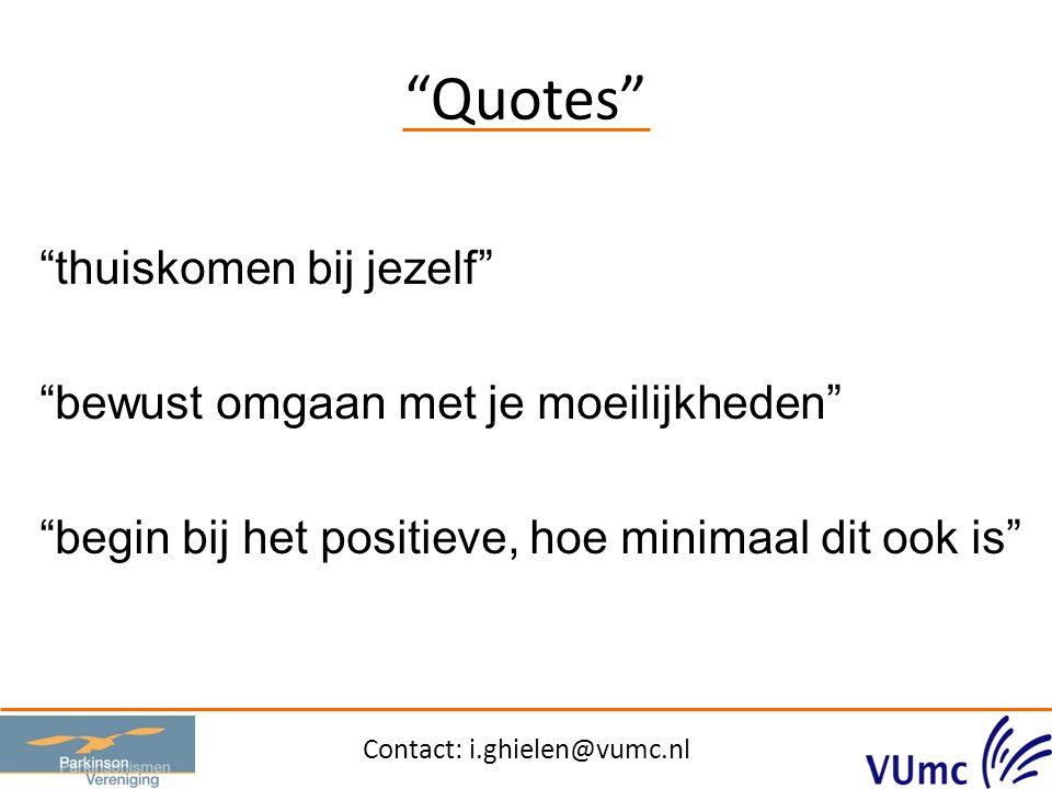 Quotes thuiskomen bij jezelf bewust omgaan met je moeilijkheden begin bij het positieve, hoe minimaal dit ook is Contact: i.ghielen@vumc.nl