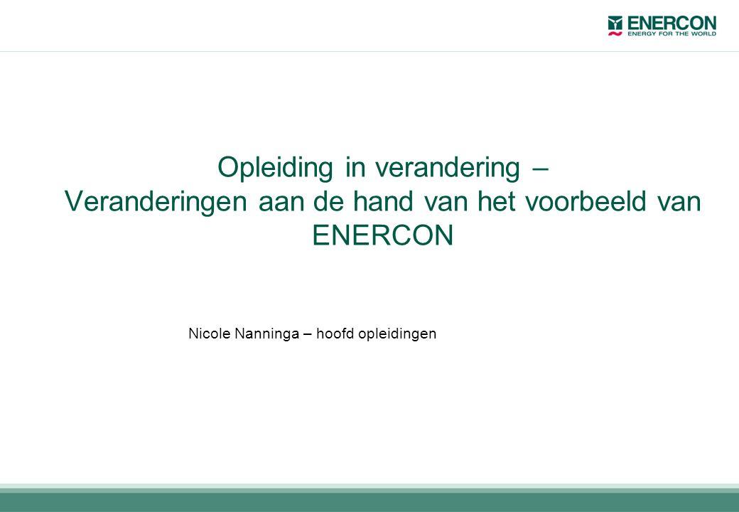 Nicole Nanninga – hoofd opleidingen Opleiding in verandering – Veranderingen aan de hand van het voorbeeld van ENERCON