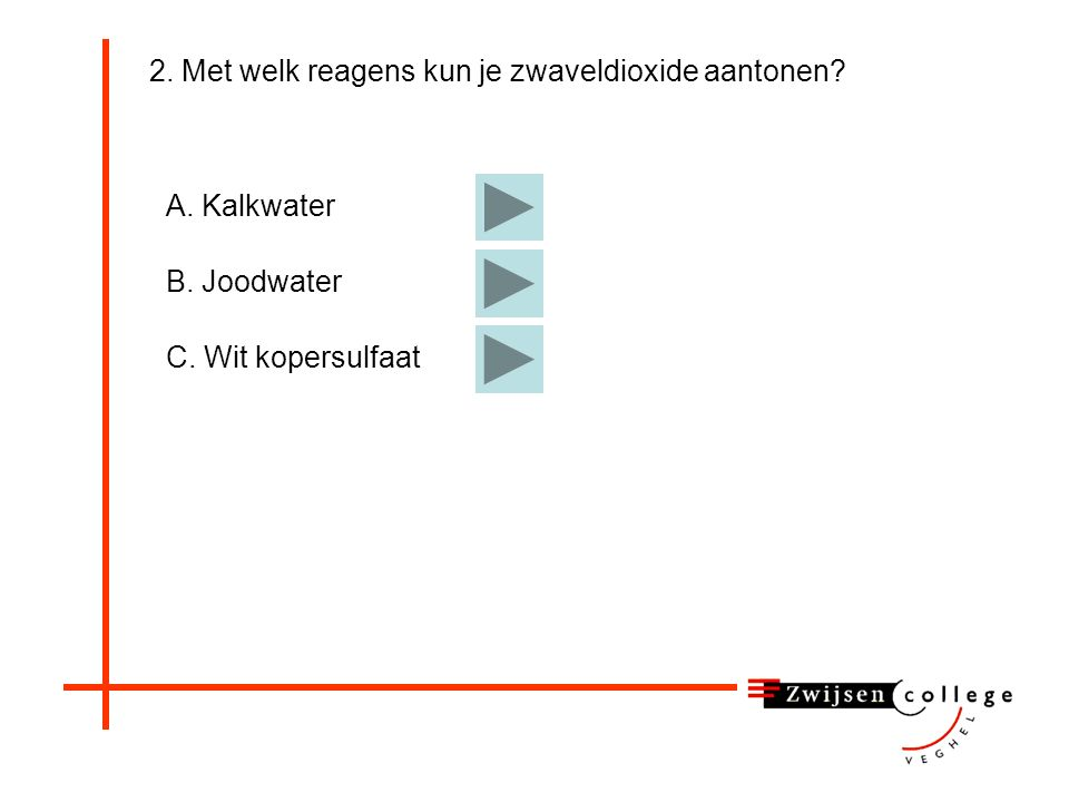 A.Joodwater B. Broomwater C. Wit kopersulfaat D. Zuurstof E.