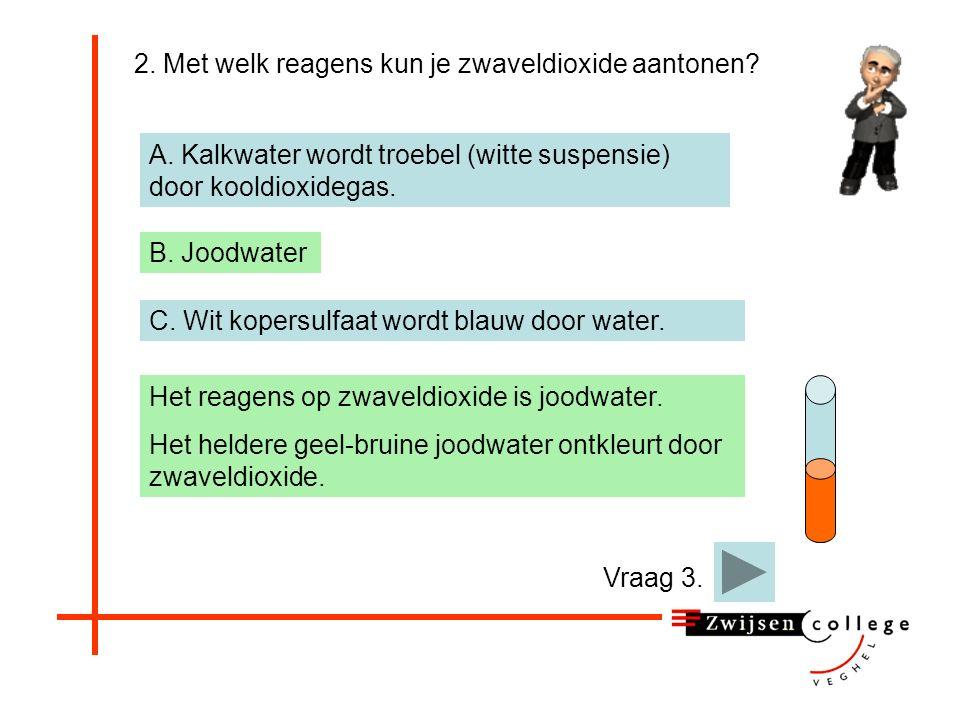 2. Met welk reagens kun je zwaveldioxide aantonen? A. Kalkwater B. Joodwater C. Wit kopersulfaat Wit kopersulfaat is een reagens voor water. Probeer h