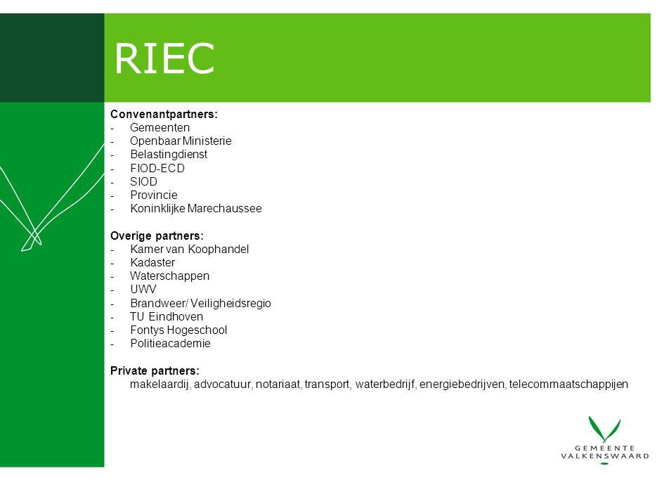 RIEC Convenantpartners: -Gemeenten -Openbaar Ministerie -Belastingdienst -FIOD-ECD -SIOD -Provincie -Koninklijke Marechaussee Overige partners: -Kamer van Koophandel -Kadaster -Waterschappen -UWV -Brandweer/ Veiligheidsregio -TU Eindhoven -Fontys Hogeschool -Politieacademie Private partners: makelaardij, advocatuur, notariaat, transport, waterbedrijf, energiebedrijven, telecommaatschappijen