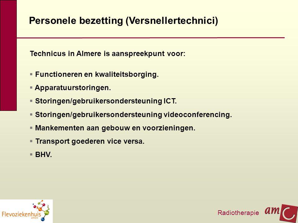 Personele bezetting (Versnellertechnici) Radiotherapie Technicus in Almere is aanspreekpunt voor:  Functioneren en kwaliteitsborging.  Apparatuursto