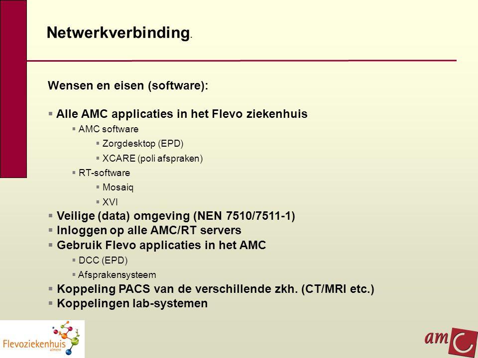 Wensen en eisen (software):  Alle AMC applicaties in het Flevo ziekenhuis  AMC software  Zorgdesktop (EPD)  XCARE (poli afspraken)  RT-software 
