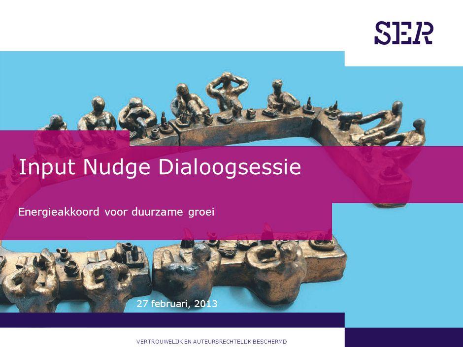 VERTROUWELIJK EN AUTEURSRECHTELIJK BESCHERMD Input Nudge Dialoogsessie Energieakkoord voor duurzame groei 27 februari, 2013