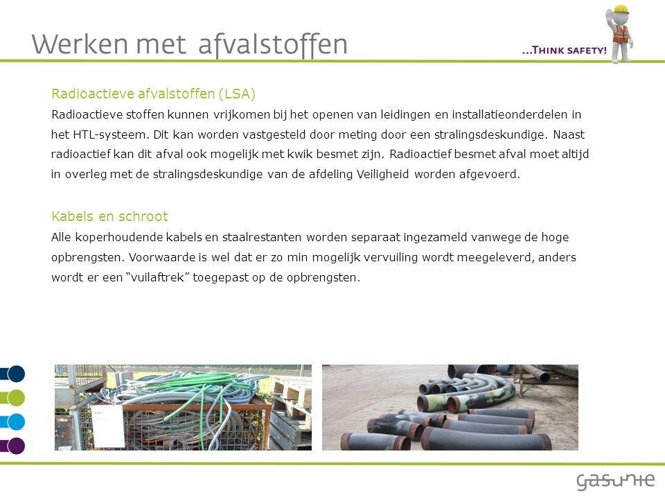Radioactieve afvalstoffen (LSA) Radioactieve stoffen kunnen vrijkomen bij het openen van leidingen en installatieonderdelen in het HTL-systeem.