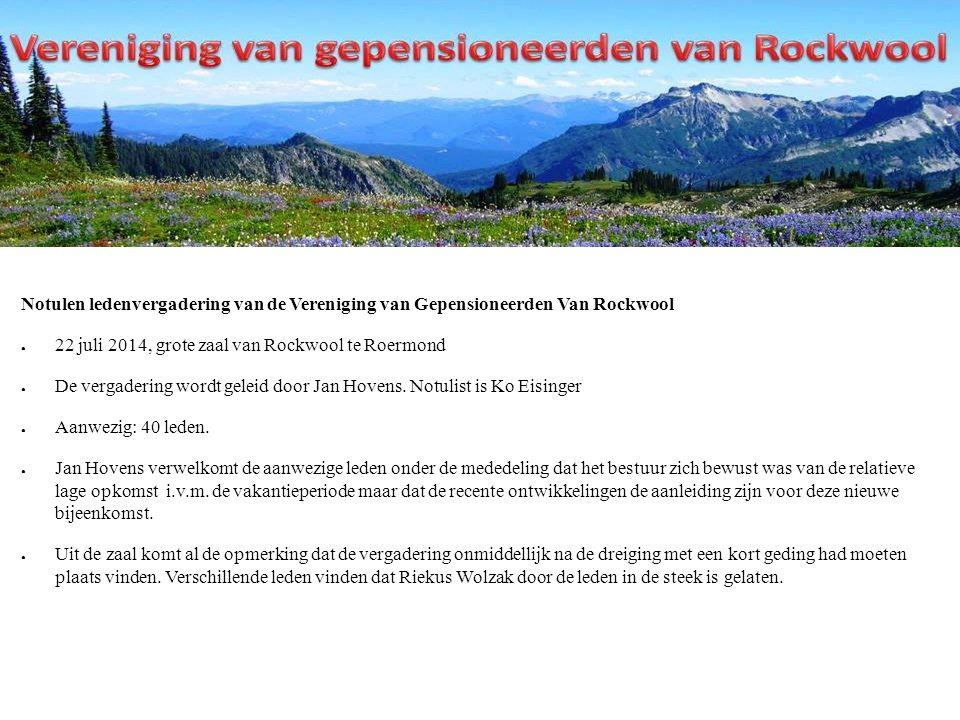 Notulen ledenvergadering van de Vereniging van Gepensioneerden Van Rockwool ● 22 juli 2014, grote zaal van Rockwool te Roermond ● De vergadering wordt geleid door Jan Hovens.