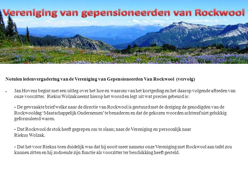 Notulen ledenvergadering van de Vereniging van Gepensioneerden Van Rockwool (vervolg) ● Jan Hovens begint met een uitleg over het hoe en waarom van het kortgeding en het daarop volgende aftreden van onze voorzitter.