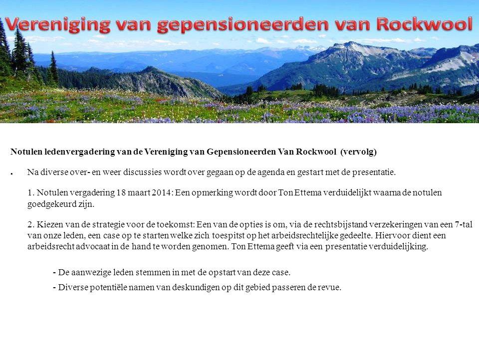 Notulen ledenvergadering van de Vereniging van Gepensioneerden Van Rockwool (vervolg) ● Na diverse over- en weer discussies wordt over gegaan op de agenda en gestart met de presentatie.