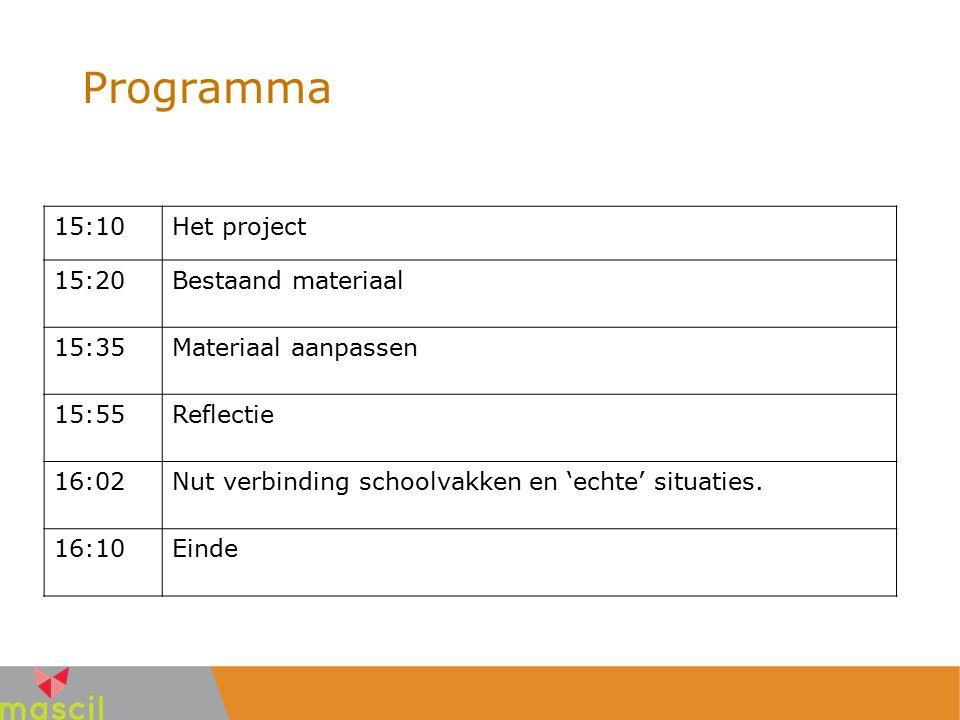Programma 15:10Het project 15:20Bestaand materiaal 15:35Materiaal aanpassen 15:55Reflectie 16:02Nut verbinding schoolvakken en 'echte' situaties. 16:1
