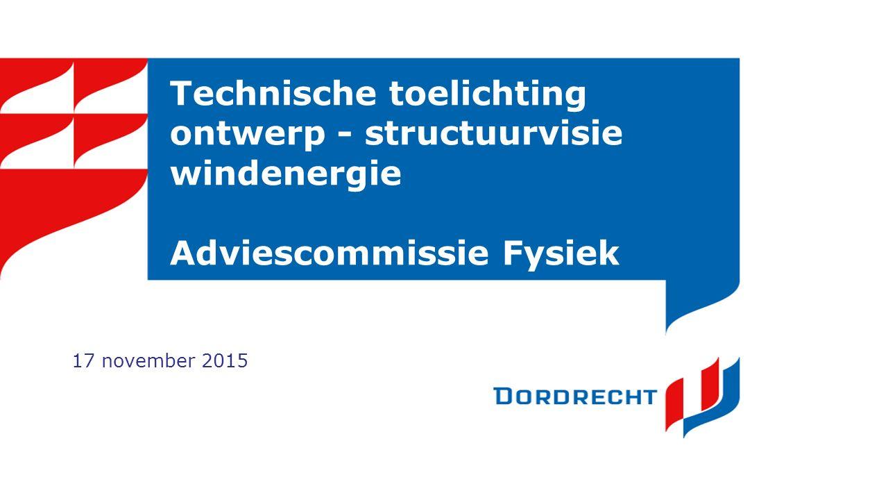 Technische toelichting ontwerp - structuurvisie windenergie Adviescommissie Fysiek 17 november 2015 Woensdag 21 oktober