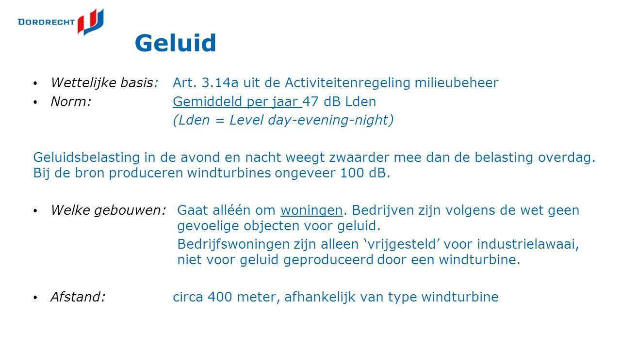 Geluid Wettelijke basis:Art. 3.14a uit de Activiteitenregeling milieubeheer Norm:Gemiddeld per jaar 47 dB Lden (Lden = Level day-evening-night) Geluid