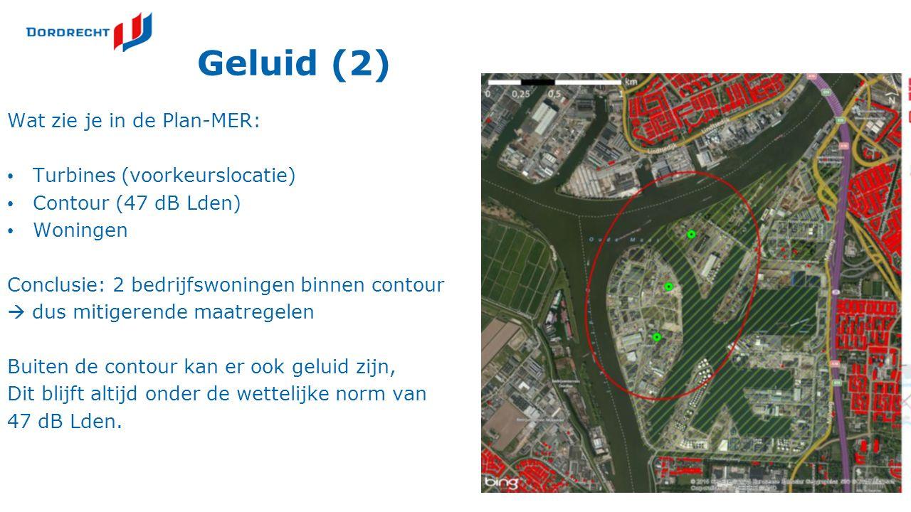 Geluid (2) Wat zie je in de Plan-MER: Turbines (voorkeurslocatie) Contour (47 dB Lden) Woningen Conclusie: 2 bedrijfswoningen binnen contour  dus mit