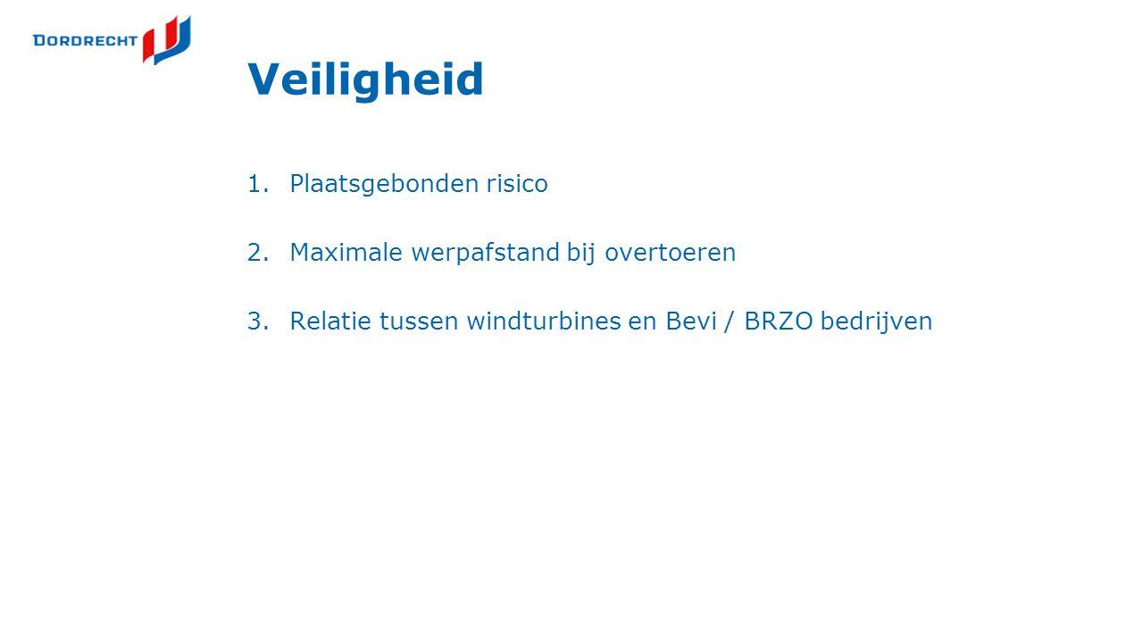 Veiligheid 1.Plaatsgebonden risico 2.Maximale werpafstand bij overtoeren 3.Relatie tussen windturbines en Bevi / BRZO bedrijven