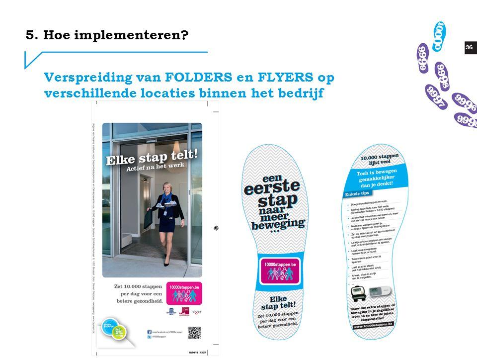 36 Verspreiding van FOLDERS en FLYERS op verschillende locaties binnen het bedrijf 5.