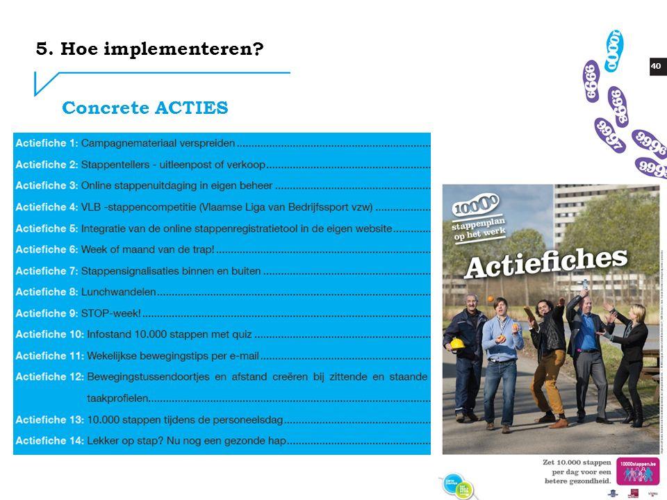 40 Concrete ACTIES 5. Hoe implementeren?