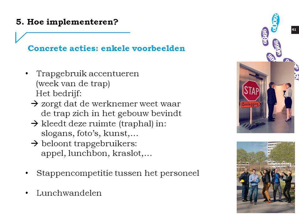 41 Concrete acties: enkele voorbeelden Trapgebruik accentueren (week van de trap) Het bedrijf:  zorgt dat de werknemer weet waar de trap zich in het
