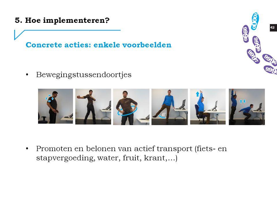 42 Bewegingstussendoortjes Promoten en belonen van actief transport (fiets- en stapvergoeding, water, fruit, krant,…) Concrete acties: enkele voorbeelden 5.