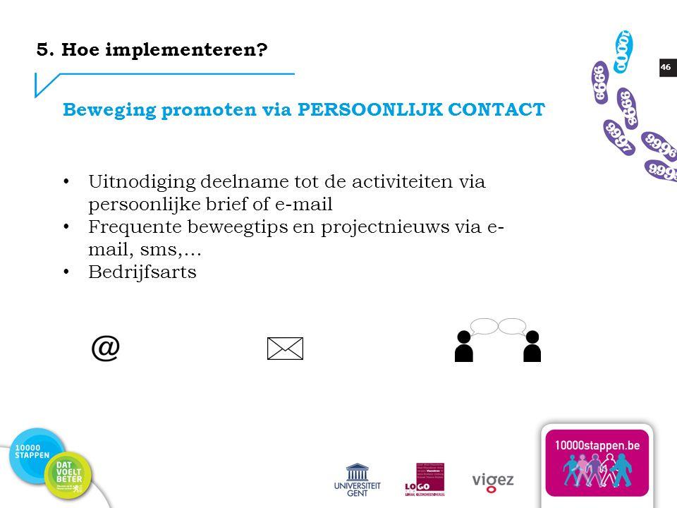 46 Uitnodiging deelname tot de activiteiten via persoonlijke brief of e-mail Frequente beweegtips en projectnieuws via e- mail, sms,… Bedrijfsarts Beweging promoten via PERSOONLIJK CONTACT 5.