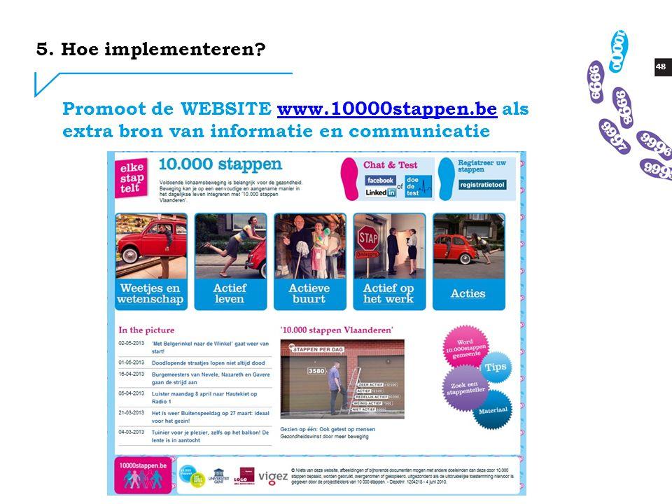 48 Promoot de WEBSITE www.10000stappen.be als extra bron van informatie en communicatiewww.10000stappen.be 5.