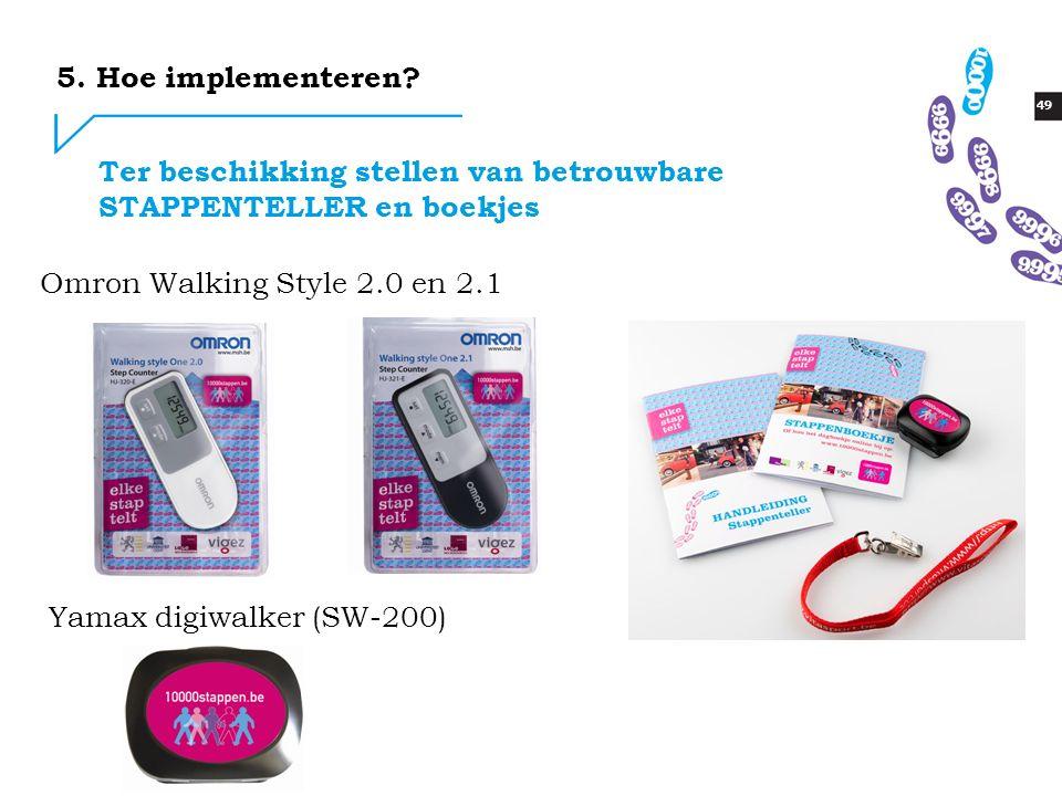 49 Ter beschikking stellen van betrouwbare STAPPENTELLER en boekjes Omron Walking Style 2.0 en 2.1 Yamax digiwalker (SW-200) 5. Hoe implementeren?