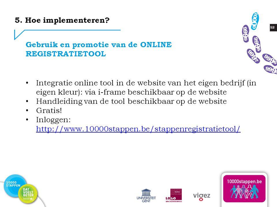52 Gebruik en promotie van de ONLINE REGISTRATIETOOL Integratie online tool in de website van het eigen bedrijf (in eigen kleur): via i-frame beschikbaar op de website Handleiding van de tool beschikbaar op de website Gratis.