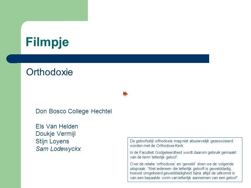 Filmpje Orthodoxie Don Bosco College Hechtel Els Van Helden Doukje Vermijl Stijn Loyens Sam Lodewyckx De geloofsstijl orthodoxie mag niet abusievelijk geassocieerd worden met de Orthodoxe Kerk.