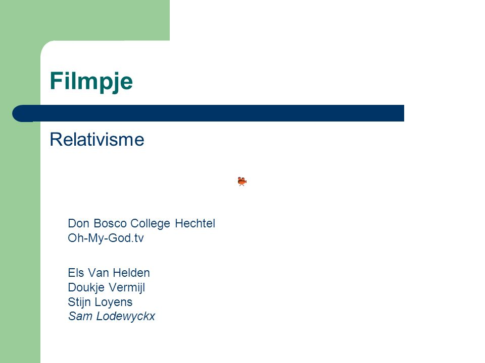 Filmpje Relativisme Don Bosco College Hechtel Oh-My-God.tv Els Van Helden Doukje Vermijl Stijn Loyens Sam Lodewyckx