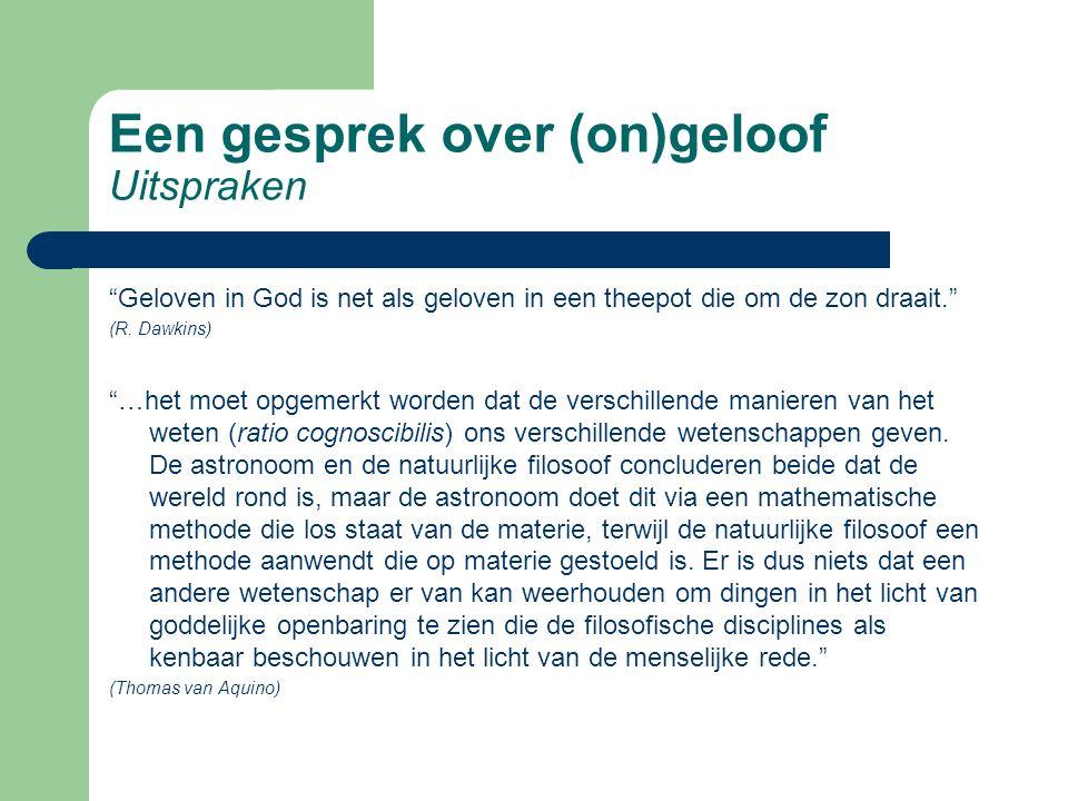 Een gesprek over (on)geloof Uitspraken Geloven in God is net als geloven in een theepot die om de zon draait. (R.