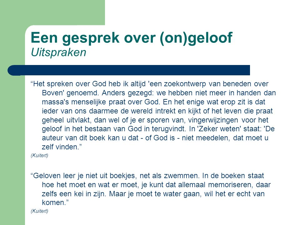 Een gesprek over (on)geloof Uitspraken Het spreken over God heb ik altijd een zoekontwerp van beneden over Boven genoemd.