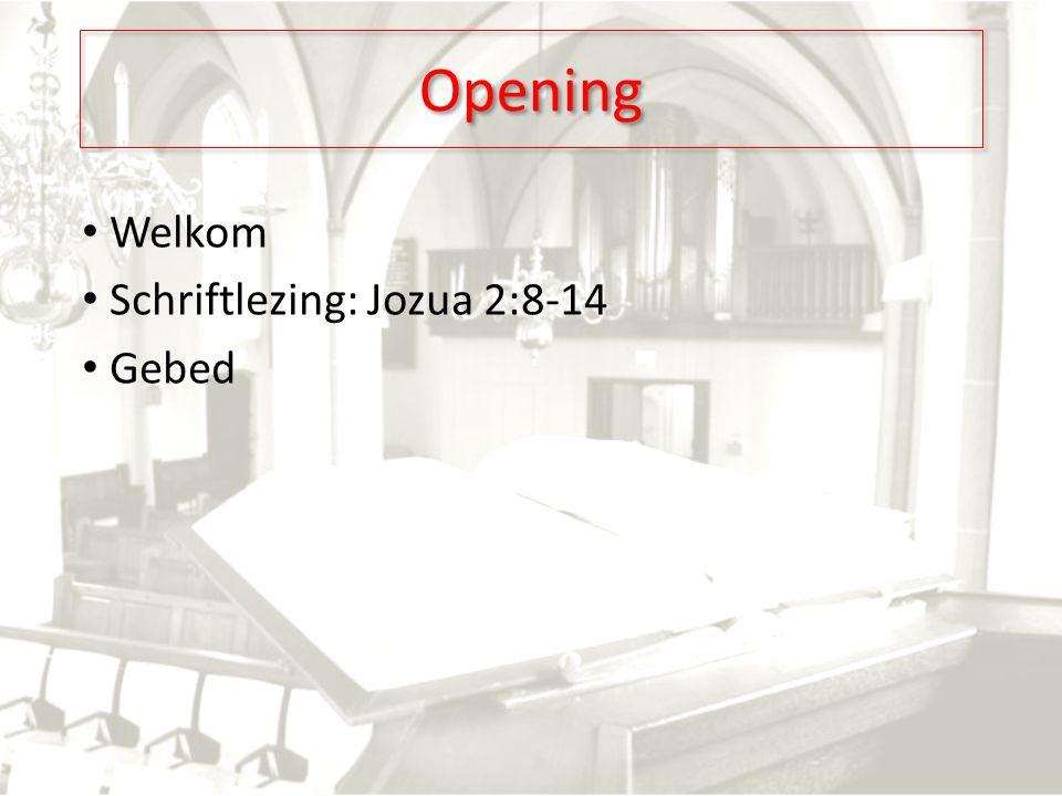 Opening Welkom Schriftlezing: Jozua 2:8-14 Gebed
