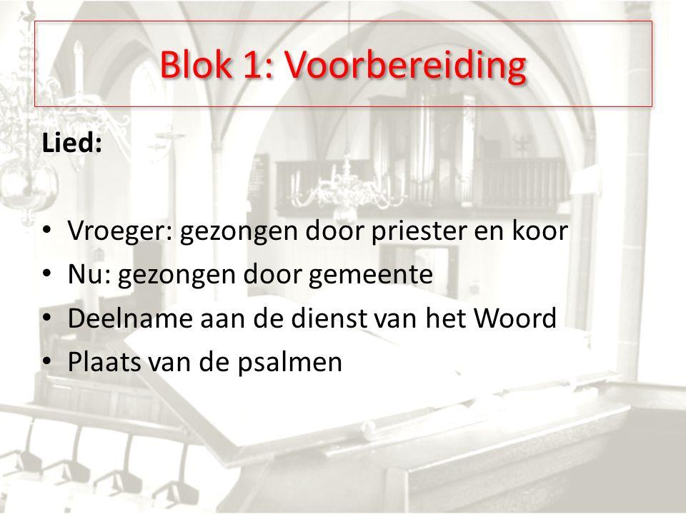 Lied: Vroeger: gezongen door priester en koor Nu: gezongen door gemeente Deelname aan de dienst van het Woord Plaats van de psalmen Blok 1: Voorbereiding