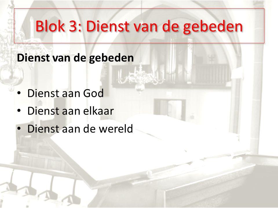 Blok 3: Dienst van de gebeden Dienst van de gebeden Dienst aan God Dienst aan elkaar Dienst aan de wereld