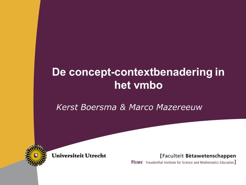 De concept-contextbenadering in het vmbo Kerst Boersma & Marco Mazereeuw