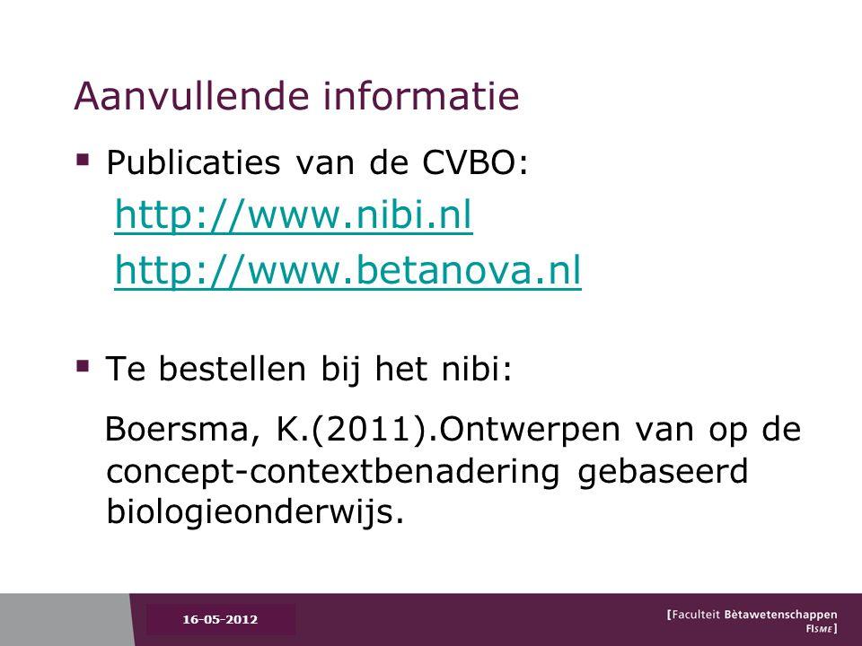 Aanvullende informatie  Publicaties van de CVBO: http://www.nibi.nl http://www.betanova.nl  Te bestellen bij het nibi: Boersma, K.(2011).Ontwerpen van op de concept-contextbenadering gebaseerd biologieonderwijs.