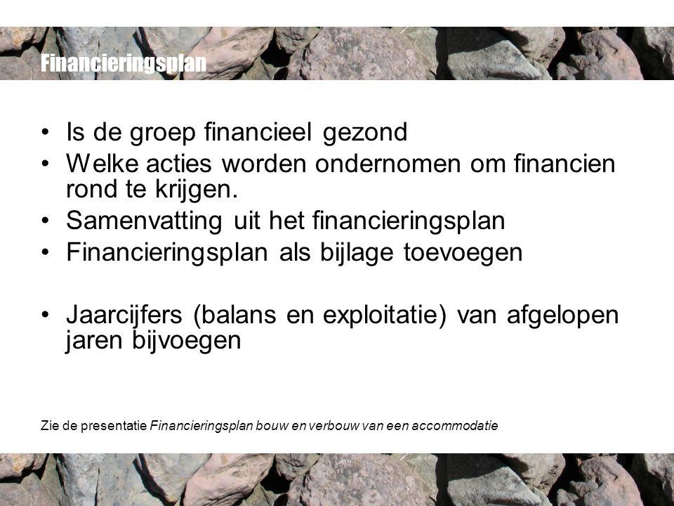 Financieringsplan Is de groep financieel gezond Welke acties worden ondernomen om financien rond te krijgen.