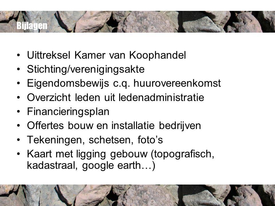 Bijlagen Uittreksel Kamer van Koophandel Stichting/verenigingsakte Eigendomsbewijs c.q.