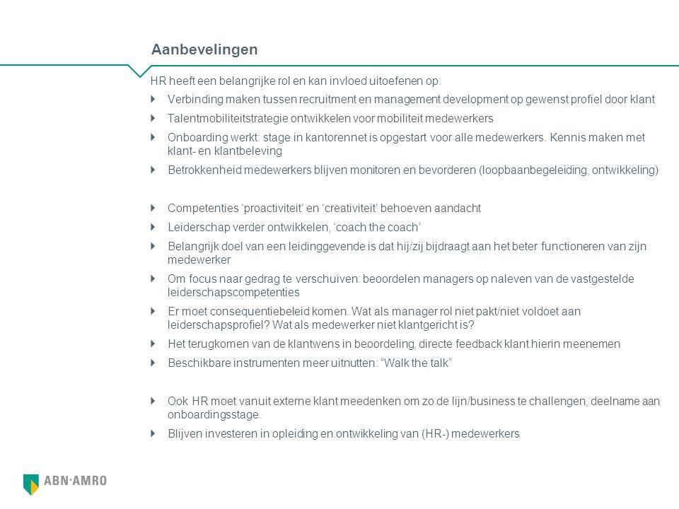 Aanbevelingen HR heeft een belangrijke rol en kan invloed uitoefenen op:  Verbinding maken tussen recruitment en management development op gewenst profiel door klant  Talentmobiliteitstrategie ontwikkelen voor mobiliteit medewerkers  Onboarding werkt: stage in kantorennet is opgestart voor alle medewerkers.