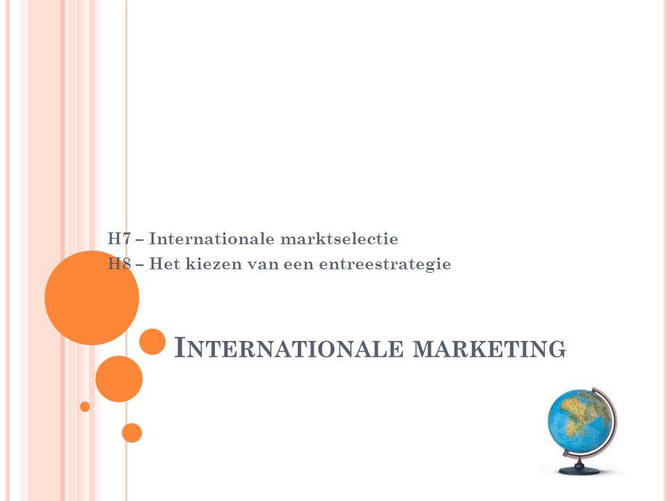 I NTERNATIONALE MARKETING H7 – Internationale marktselectie H8 – Het kiezen van een entreestrategie