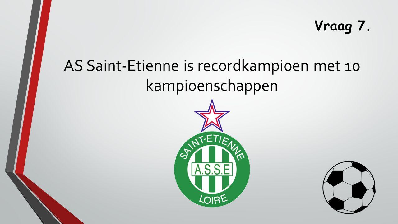 Vraag 7. AS Saint-Etienne is recordkampioen met 10 kampioenschappen