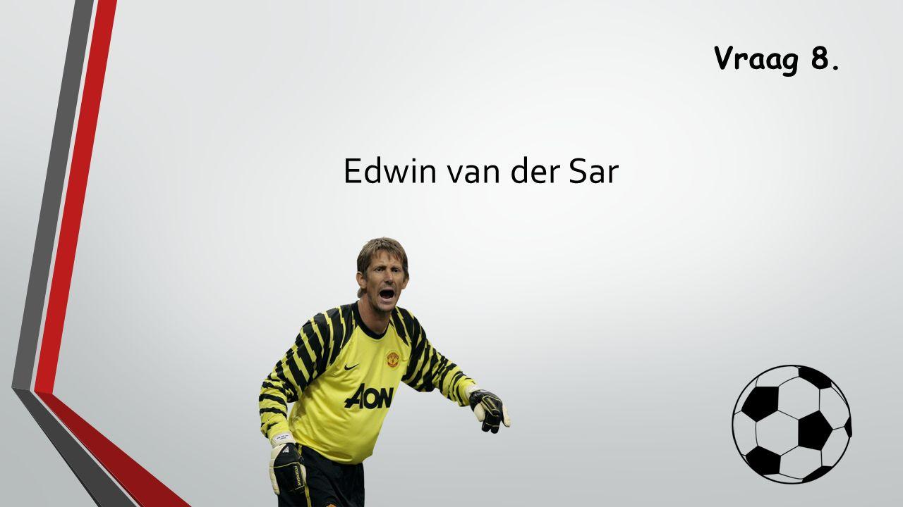 Vraag 8. Edwin van der Sar