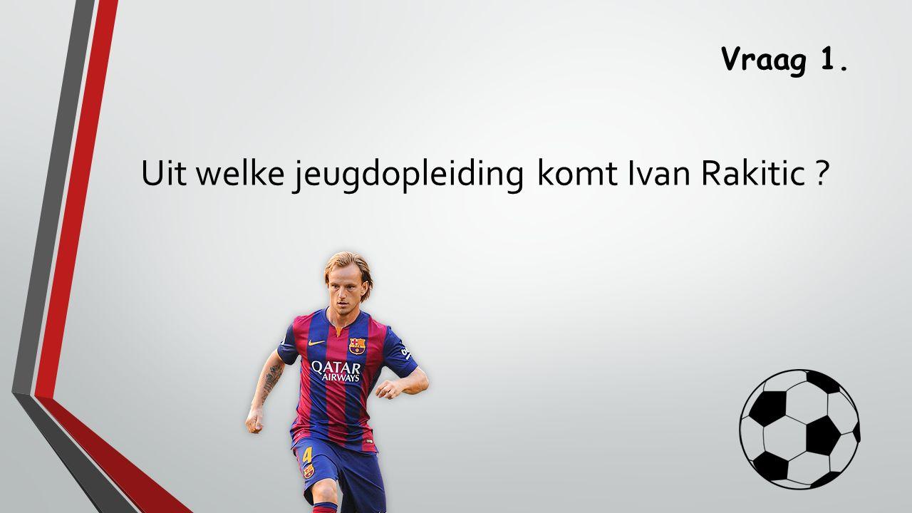Vraag 1. Rakitic begon met voetballen bij FC Basel