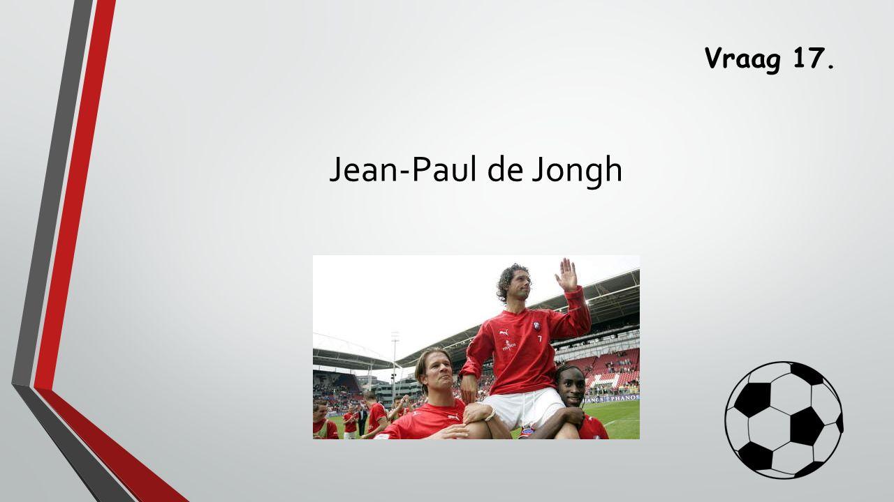 Vraag 17. Jean-Paul de Jongh